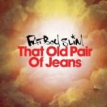 Fatboy Slim – That Old Pair of Jeans
