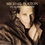 Michael Bolton – To Love Somebody