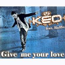 Keo feat. Ralflo – Give Me Your Love