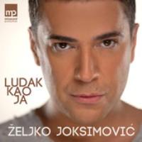 Zeljko Joksimovic - Ludak kao ja
