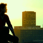 The Script – If You Could See Me Now