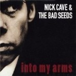 Nick Cave & The Bad Seeds – Into My Arms