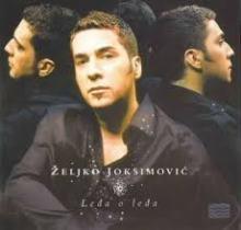 Zeljko Joksimovic - Ledja o ledja