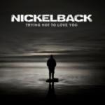 Nickelback – Trying Not To Love You