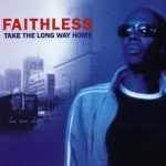 Faithless – Take The Long Way Home