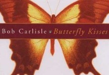 Bob Carlisle – Butterfly Kisses