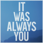 Maroon 5 – It Was Always You