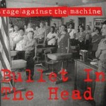 Rage Against The Machine – Bullet In The Head