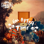 Oasis – I'm Outta Time