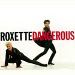 Roxette – Dangerous