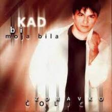 Album_Zdravko Čolić - Kad bi moja bila
