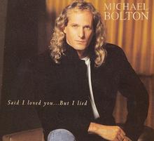 Michael Bolton - Said I Loved You...But I Lied
