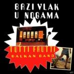 Album_Tutti Frutti Balkan Band - Brzi vlak u nogama