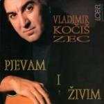 Vladimir Kočiš Zec – Pjevam i živim