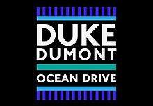 Duke Dumont – Ocean Drive