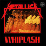 Metallica – Whiplash