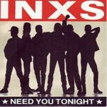 INXS – Need You Tonight
