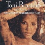 Toni Braxton – How Could an Angel Break My Heart