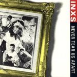 INXS – Never Tear Us Apart