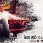 Željko Vasić – Ti i ja